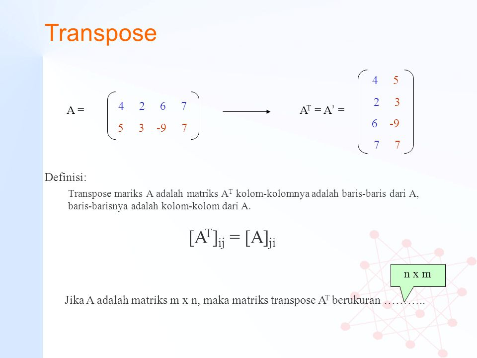 Transpose [AT]ij = [A]ji 4 5 2 3 6 -9 7 7 4 2 6 7 5 3 -9 7 A =